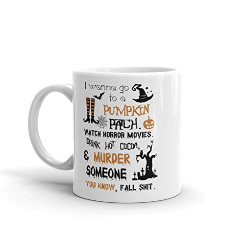 Halloween Mug - I Wanna Go To a Pumpkin Patch Watch Horror Movies Murder Someone Coffee Gifts - Novelty C-Shape Handle Large Best Tea Cup - Special Occasion Gift for Women, Kid, Pattern (11 Oz)