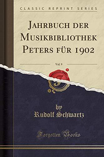 Jahrbuch der Musikbibliothek Peters für 1902, Vol. 9 (Classic Reprint) (German Edition)