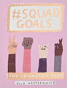 squad goals the friendship book amazon co uk ella kasperowicz