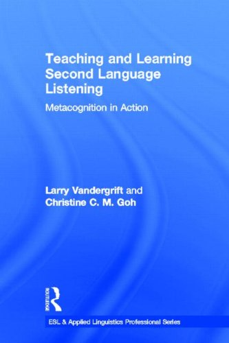 Teaching and Learning Second Language Listening: Metacognition in Action (ESL & Applied Linguistics Professional Series) by Routledge