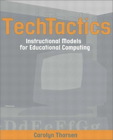 TechTactics: Instructional Models for Educational Computing by Carolyn Thorsen (2002-07-19)
