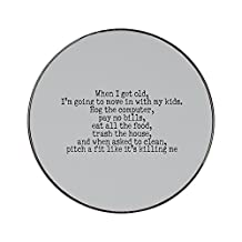 Metal round fridge magnet with When I get old, I'm going to move in with my kids. Hog the computer, pay no bills,eat all the food, trash the house, and when asked to clean, pitch a fit like it's killi