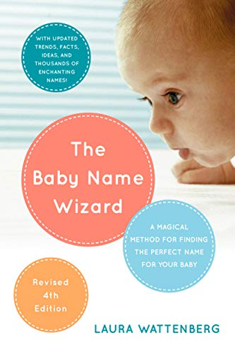 The Baby Name Wizard, 2019 Revised 4th Edition: A Magical Method for Finding the Perfect Name for Your Baby
