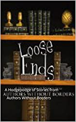Loose Ends: A Hodgepodge of Stories from Authors Without Borders