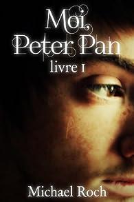 Moi, Peter Pan : Livre I par Michael Roch