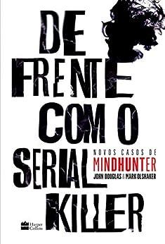De frente com o serial killer por [Olshaker, Mark, Douglas, John E.]