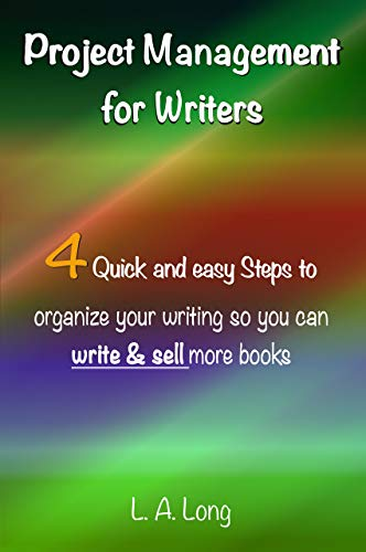 Project Management for Writers: Four quick and easy steps to organize your writing so you can write and sell more books