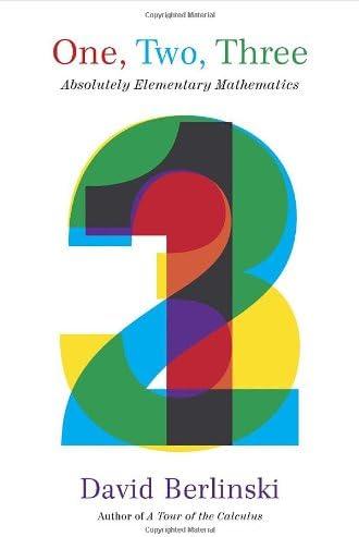 One Two Three Absolutely Elementary Mathematics By David Berlinski