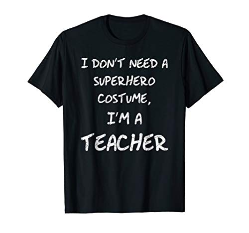 I'm A Superhero Teacher Halloween Costume T-Shirt