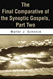 The Final Comparative of the Synoptic Gospels, Walter J. Schenck, 0595178944