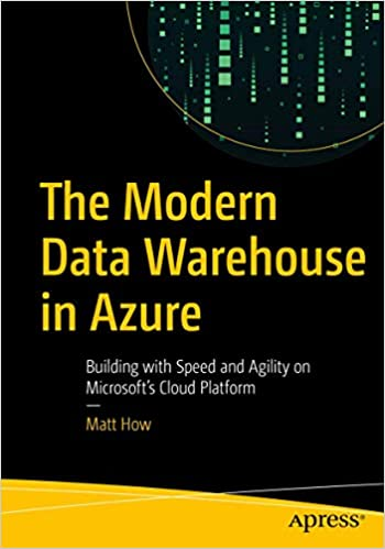 The Modern Data Warehouse in Azure: Building with Speed and Agility on Microsoft's Cloud Platform