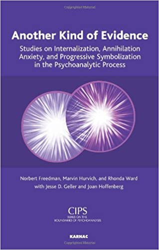Another Kind of Evidence: Studies on Internalization, Annihilation Anxiety, and Progressive Symbolization in the Psychoanalytic Process (CIPS ... Societies) Boundaries of Psychoanalysis)