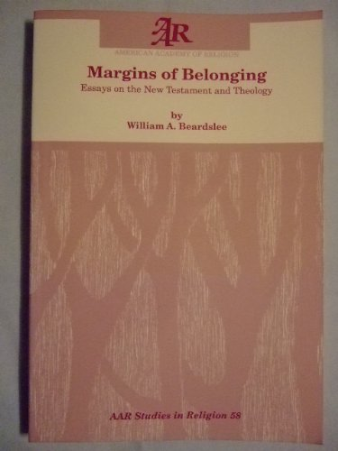Margins Of Belonging Essays On The New Testament And Theology  Margins Of Belonging Essays On The New Testament And Theology American  Academy Of Religionstudies In Religion No  William A Beardslee