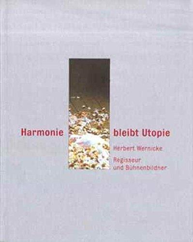 Harmonie bleibt Utopie: Herbert Wernicke - Regisseur und Bühnenbildner (akademiefenster)