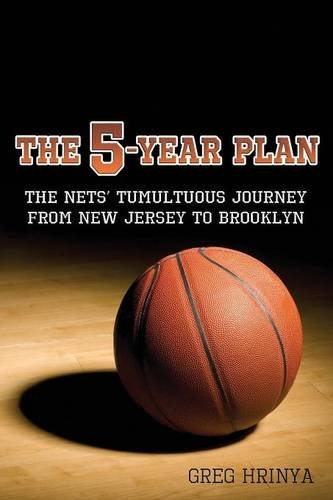5 New Jersey Nets - The 5-Year Plan: The Nets' Tumultuous Journey from New Jersey to Brooklyn