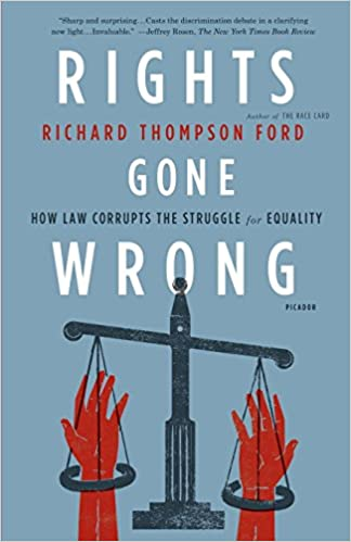 Rights gone wrong how law corrupts the struggle for equality rights gone wrong how law corrupts the struggle for equality richard thompson ford 9781250013927 amazon books fandeluxe Images