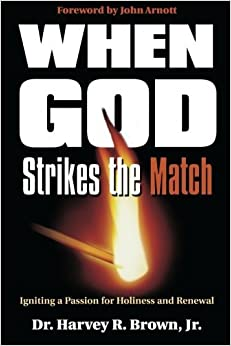 When God Strikes the Match: Igniting a Passion for Holiness and Renewal by Harvey R. Brown Jr. (1997-10-01)