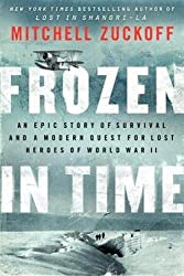 Mitchell Zuckoff: Frozen in Time : An Epic Story of Survival and a Modern Quest for Lost Heroes of World War II (Hardcover); 2013 Edition