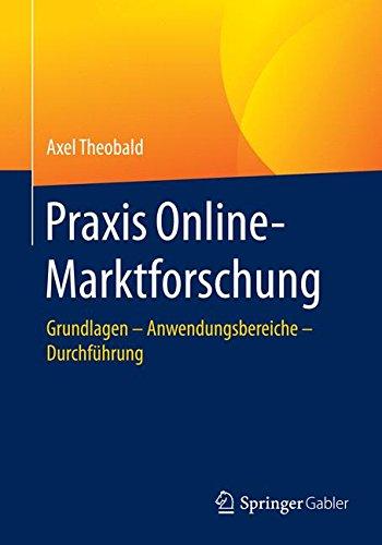 Praxis Online-Marktforschung: Grundlagen - Anwendungsbereiche - Durchführung