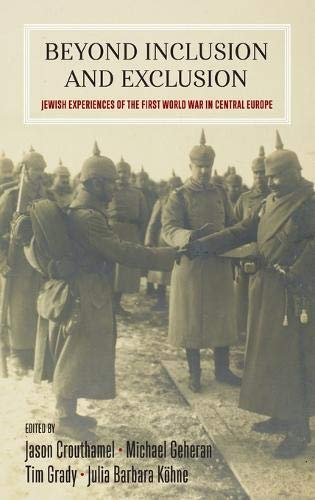 Beyond Inclusion and Exclusion: Jewish Experiences of the First World War in Central Europe