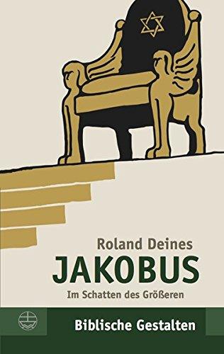 Jakobus: Im Schatten des Größeren (Biblische Gestalten (BG), Band 30)