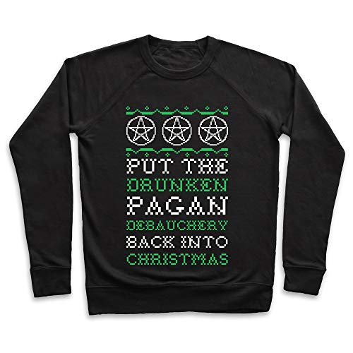 LookHUMAN Put The Drunken Pagan Debauchery Back into Christmas XL Black Unisex Crewneck Sweatshirt (Christmas Pagans)