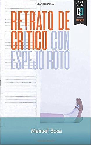 Retrato de crítico con espejo roto: Amazon.es: Manuel Sosa ...