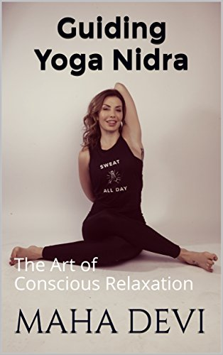 Guiding Yoga Nidra The Art Of Conscious Relaxation Teaching Maha Book 1