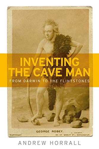 Inventing the Cave Man: From Darwin to the Flintstones (Studies in Popular Culture) por Andrew Horrall