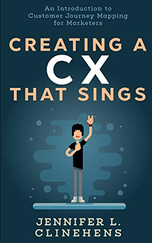 Creating a CX That Sings: An Introduction to Customer Journey Mapping for Marketers
