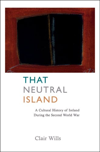 That Neutral Island: A Cultural History of Ireland During the Second World War