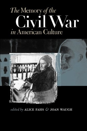 The Memory of the Civil War in American Culture (Civil War America)