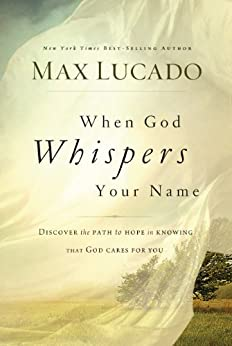 When God Whispers Your Name (The Bestseller Collection) by [Lucado, Max]