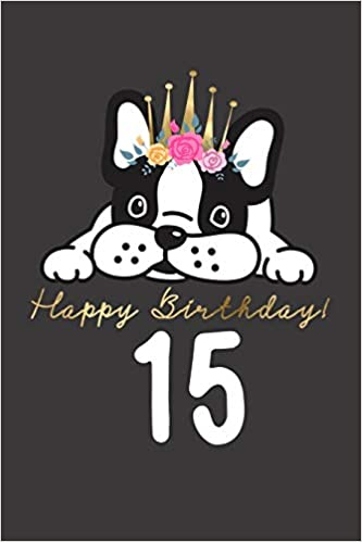 15 15th Birthday Gift Book For Messages Wishes Journaling And Drawings Dog Lovers Happy Doggy 9781797037851 Amazon Books