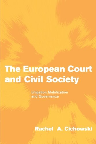 The European Court and Civil Society: Litigation, Mobilization and Governance (Themes in European Governance)