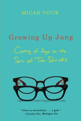 Growing Up Jung: Coming of Age as the Son of Two Shrinks PDF