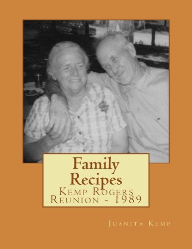 Family Recipes: Kemp Rogers Reunion - 1989 by Juanita Kemp, Carolyn Paul Branch