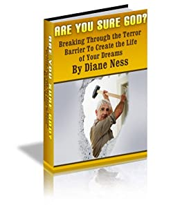Are you sure God? Breaking through the Terror Barrier to Create the Life of your Dreams