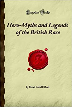 Book Hero-Myths and Legends of the British Race (Forgotten Books)