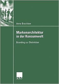 Book Markenarchitektur in der Konsumwelt: Branding zur Distinktion (Verhandlung der Deutschen Gesellschaft Rheumatologie) (German Edition)