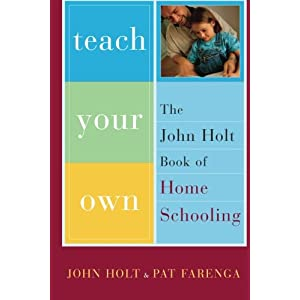 Amazon free to learn why unleashing the instinct to play will teach your own the john holt book of homeschooling fandeluxe Images