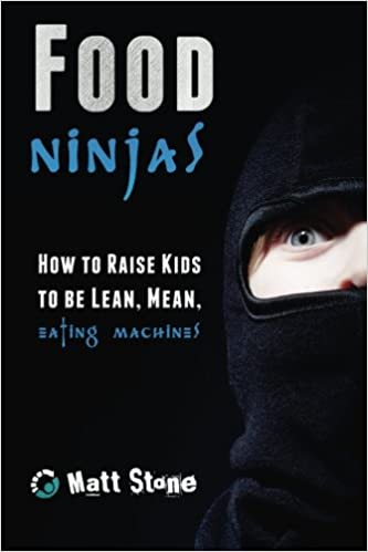 Food Ninjas: How to Raise Kids to Be Lean, Mean, Eating ...