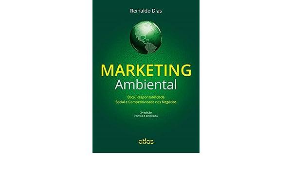 Marketing Ambiental: etica, Responsabilidade Social e Competitividade nos Negocios: Reinaldo Dias: 9788522489794: Amazon.com: Books