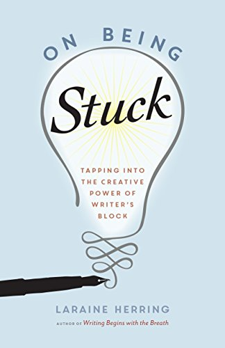 On Being Stuck: Tapping Into the Creative Power of Writer's Block