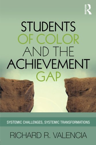 Students of Color and the Achievement Gap: Systemic Challenges, Systemic Transformations