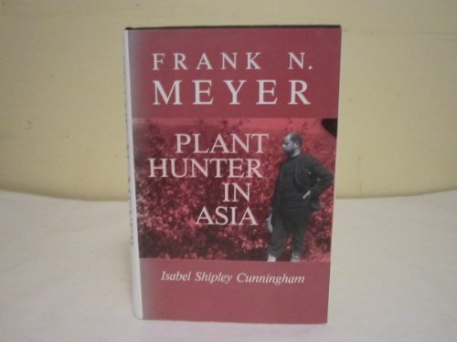 Frank N. Meyer: Plant Hunter in Asia