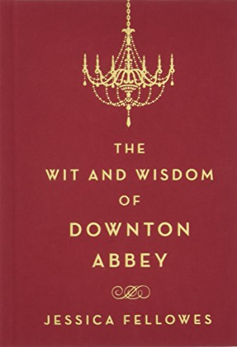 Wit & Wisdom of Downton Abbey