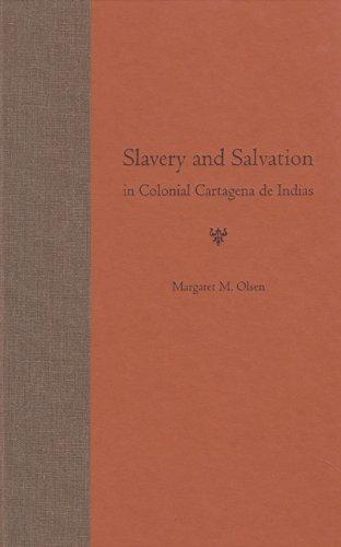 Slavery and Salvation in Colonial Cartagena de Indias
