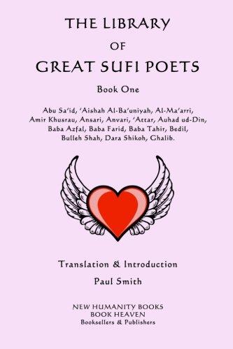 The Library of Great Sufi Poets: Book One: Abu Sa'id, 'Aishah Al-Ba'uniyah, Al-Ma'arri,  Amir Khusrau, Ansari, Anvari, ?Attar, Auhad ud-Din,  Baba ... Bulleh Shah, Dara Shikoh, Ghalib. (Volume 1)