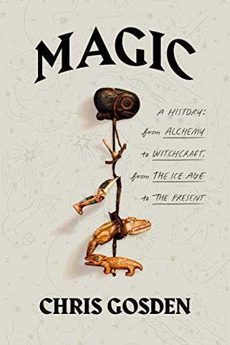 Book Cover: Magic: A History: From Alchemy to Witchcraft, from the Ice Age to the Present